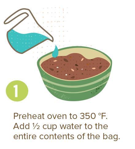 Preheat oven to 350 degrees fahrenheit. Add 1/2 cup water to the entire contents of the bag.