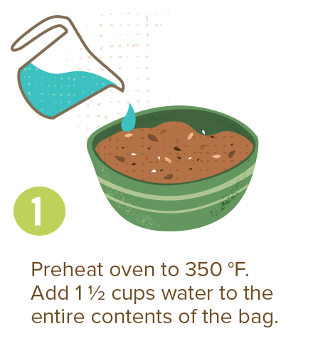 Preheat oven to 350 degrees fahrenheit. Add 1 1/2 cups water to the entire contents of the bag.